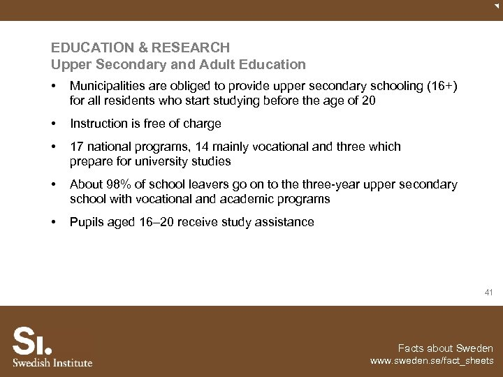 EDUCATION & RESEARCH Upper Secondary and Adult Education • Municipalities are obliged to provide