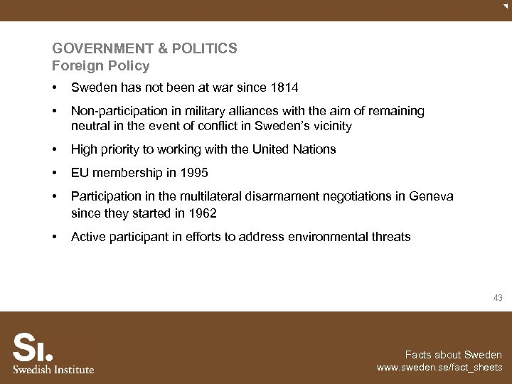 GOVERNMENT & POLITICS Foreign Policy • Sweden has not been at war since 1814