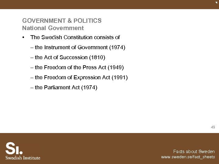 GOVERNMENT & POLITICS National Government • The Swedish Constitution consists of – the Instrument