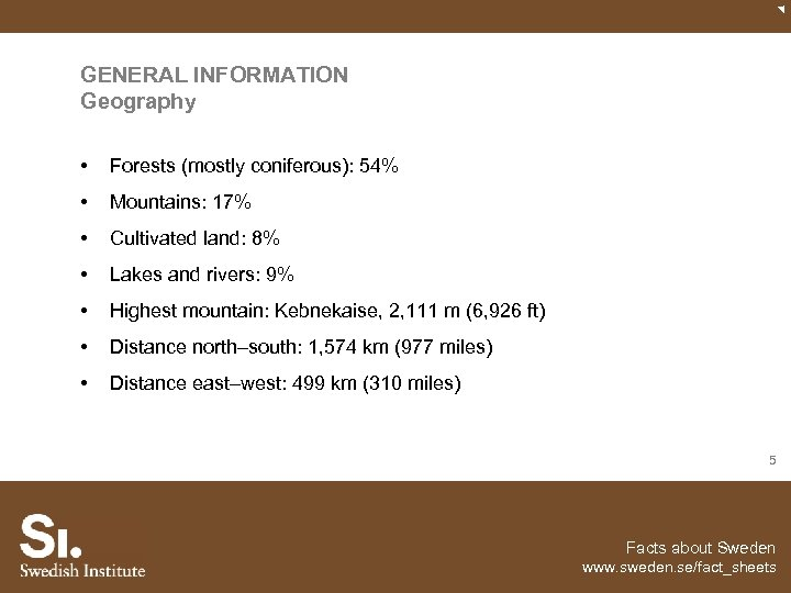 GENERAL INFORMATION Geography • Forests (mostly coniferous): 54% • Mountains: 17% • Cultivated land: