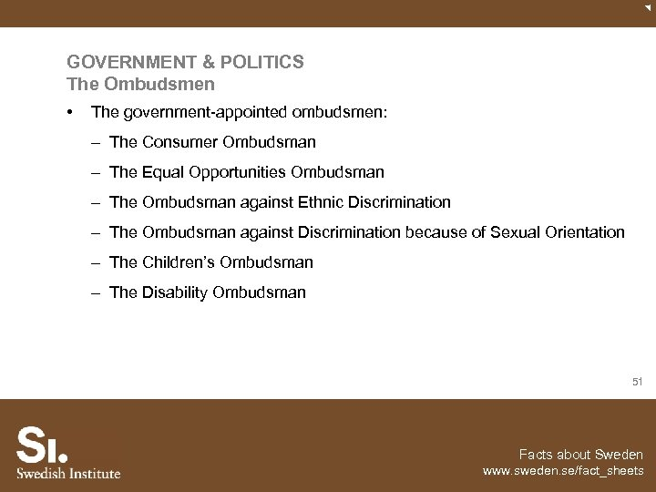 GOVERNMENT & POLITICS The Ombudsmen • The government-appointed ombudsmen: – The Consumer Ombudsman –