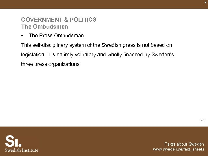 GOVERNMENT & POLITICS The Ombudsmen • The Press Ombudsman: This self-disciplinary system of the