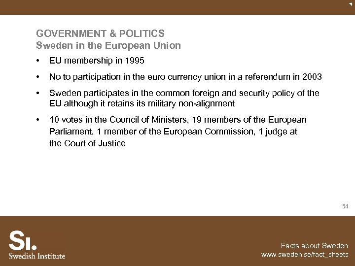 GOVERNMENT & POLITICS Sweden in the European Union • EU membership in 1995 •