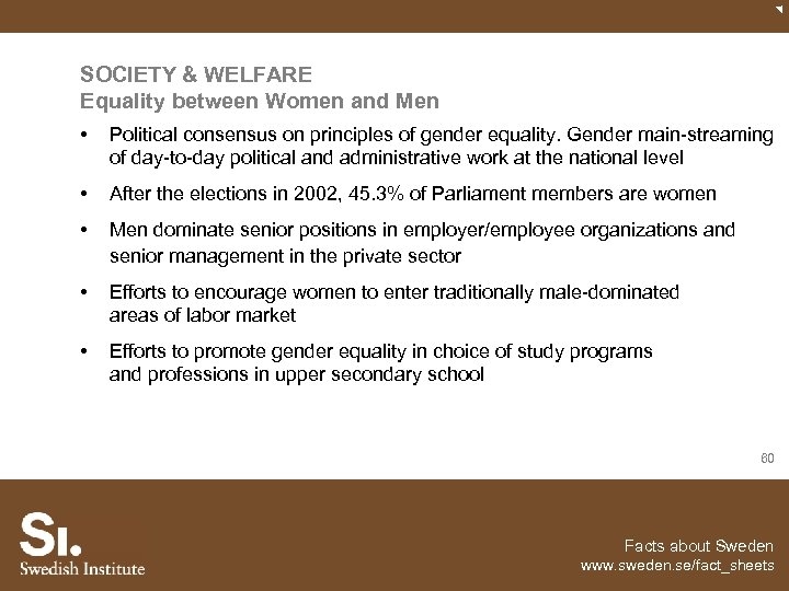 SOCIETY & WELFARE Equality between Women and Men • Political consensus on principles of