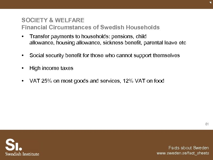 SOCIETY & WELFARE Financial Circumstances of Swedish Households • Transfer payments to households: pensions,