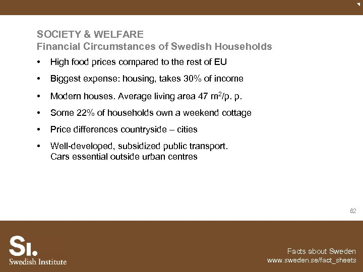 SOCIETY & WELFARE Financial Circumstances of Swedish Households • High food prices compared to
