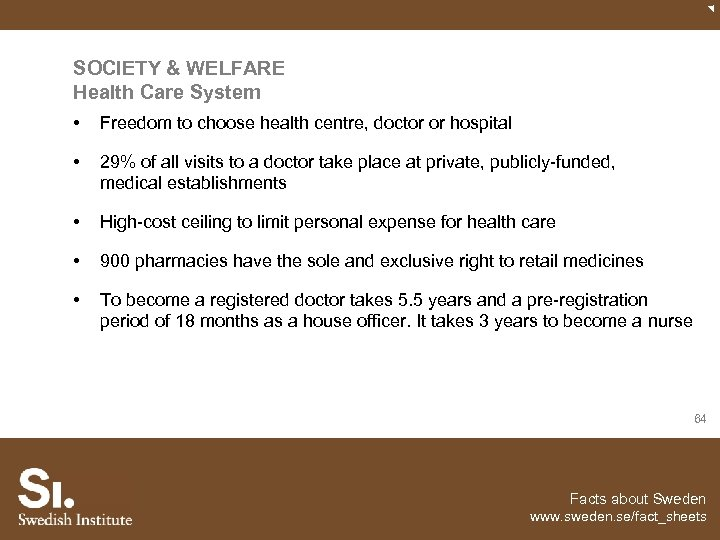 SOCIETY & WELFARE Health Care System • Freedom to choose health centre, doctor or