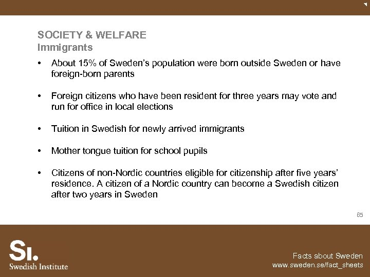 SOCIETY & WELFARE Immigrants • About 15% of Sweden's population were born outside Sweden