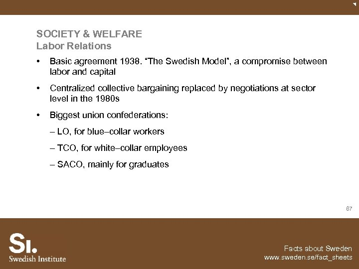 "SOCIETY & WELFARE Labor Relations • Basic agreement 1938. ""The Swedish Model"", a compromise"