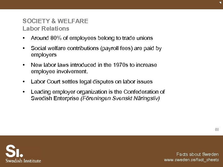 SOCIETY & WELFARE Labor Relations • Around 80% of employees belong to trade unions