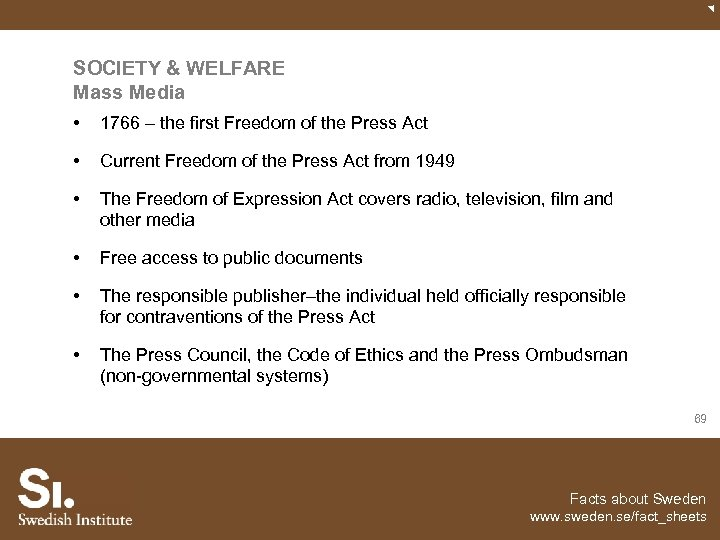 SOCIETY & WELFARE Mass Media • 1766 – the first Freedom of the Press