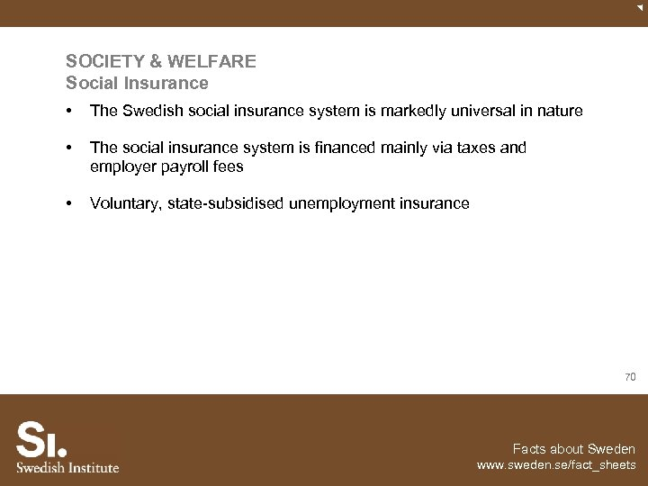 SOCIETY & WELFARE Social Insurance • The Swedish social insurance system is markedly universal
