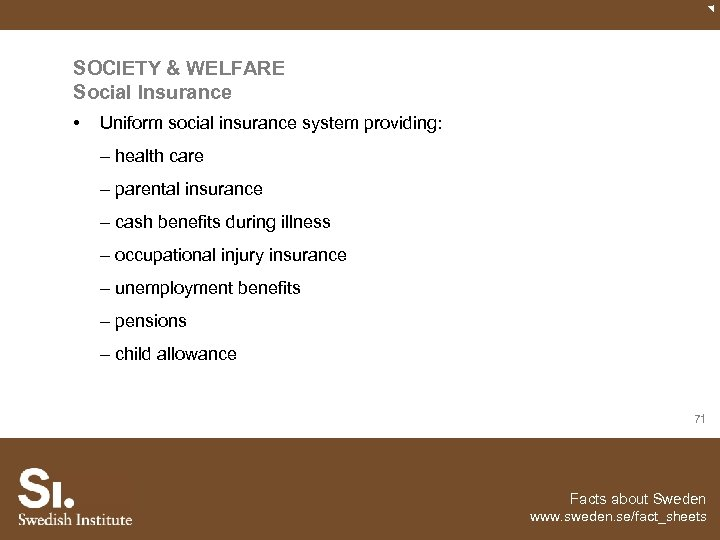 SOCIETY & WELFARE Social Insurance • Uniform social insurance system providing: – health care
