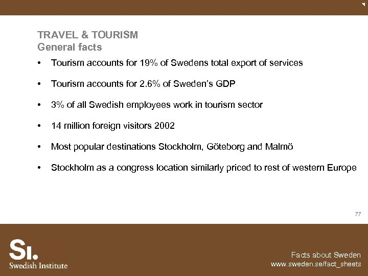TRAVEL & TOURISM General facts • Tourism accounts for 19% of Swedens total export