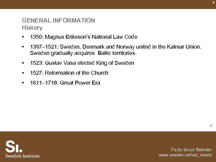 GENERAL INFORMATION History • 1350: Magnus Eriksson's National Law Code • 1397– 1521: Sweden,
