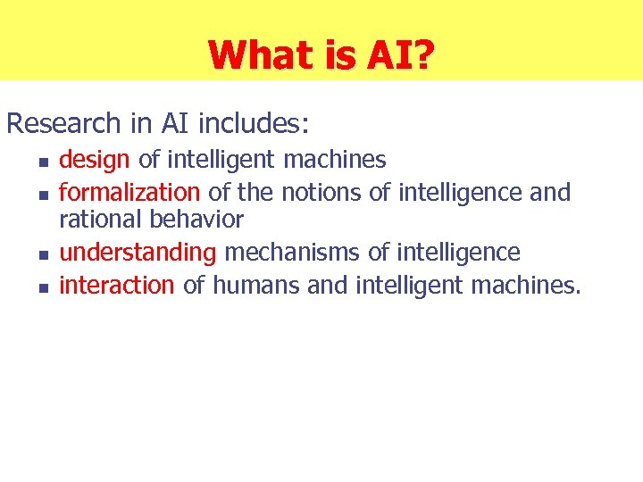 What is AI? Research in AI includes: n n design of intelligent machines formalization