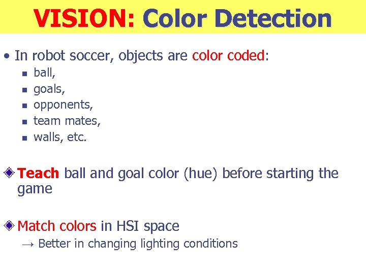 VISION: Color Detection • In robot soccer, objects are color coded: n n n