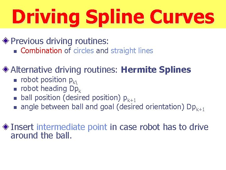 Driving Spline Curves Previous driving routines: n Combination of circles and straight lines Alternative