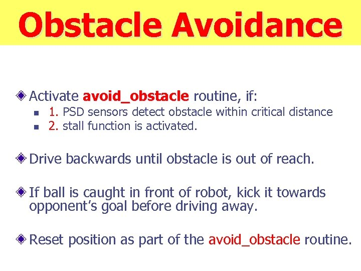 Obstacle Avoidance Activate avoid_obstacle routine, if: n n 1. PSD sensors detect obstacle within