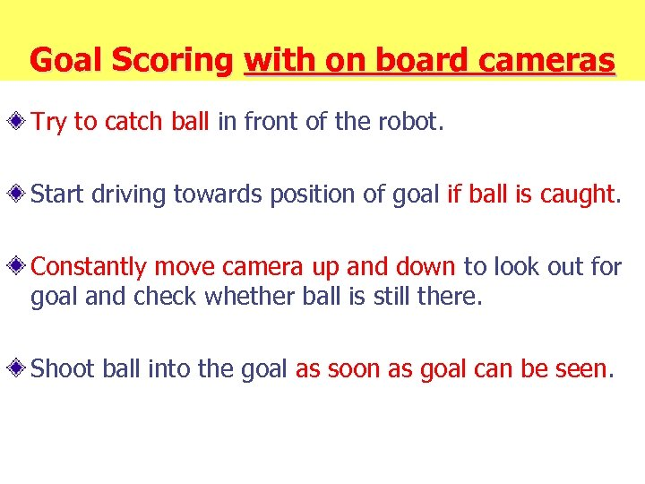 Goal Scoring with on board cameras Try to catch ball in front of the