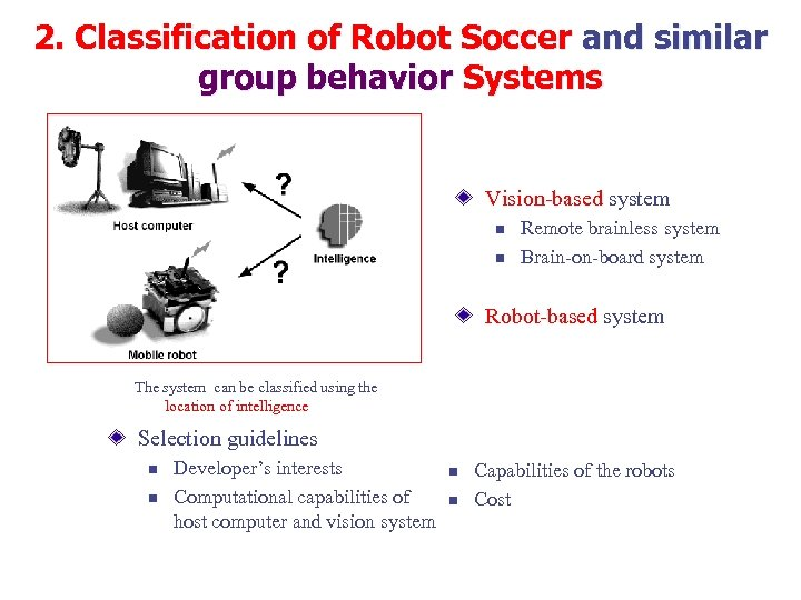 2. Classification of Robot Soccer and similar group behavior Systems Vision-based system n n