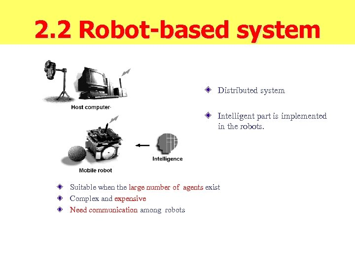 2. 2 Robot-based system Distributed system Intelligent part is implemented in the robots. Suitable