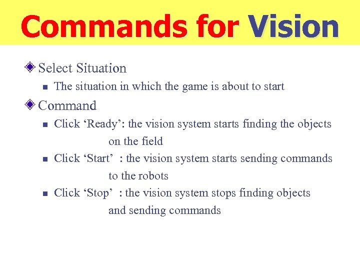 Commands for Vision Select Situation n The situation in which the game is about