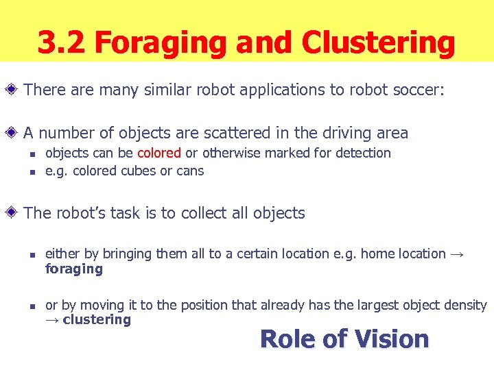 3. 2 Foraging and Clustering There are many similar robot applications to robot soccer: