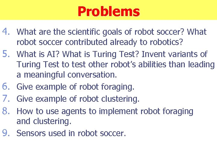 Problems 4. What are the scientific goals of robot soccer? What 5. 6. 7.