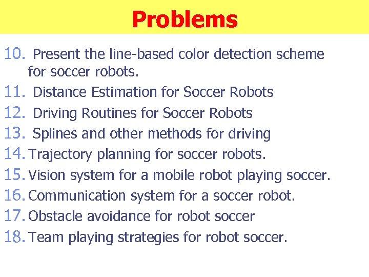 Problems 10. Present the line-based color detection scheme for soccer robots. 11. Distance Estimation