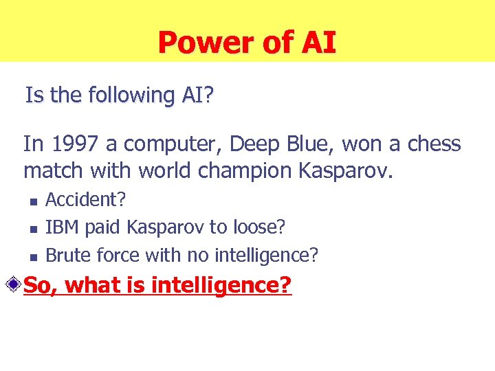 Power of AI Is the following AI? In 1997 a computer, Deep Blue, won