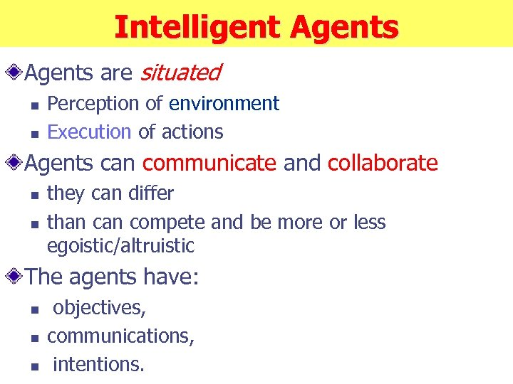 Intelligent Agents are situated n n Perception of environment Execution of actions Agents can