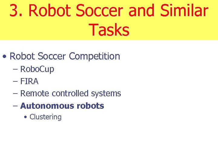 3. Robot Soccer and Similar Tasks • Robot Soccer Competition – – Robo. Cup