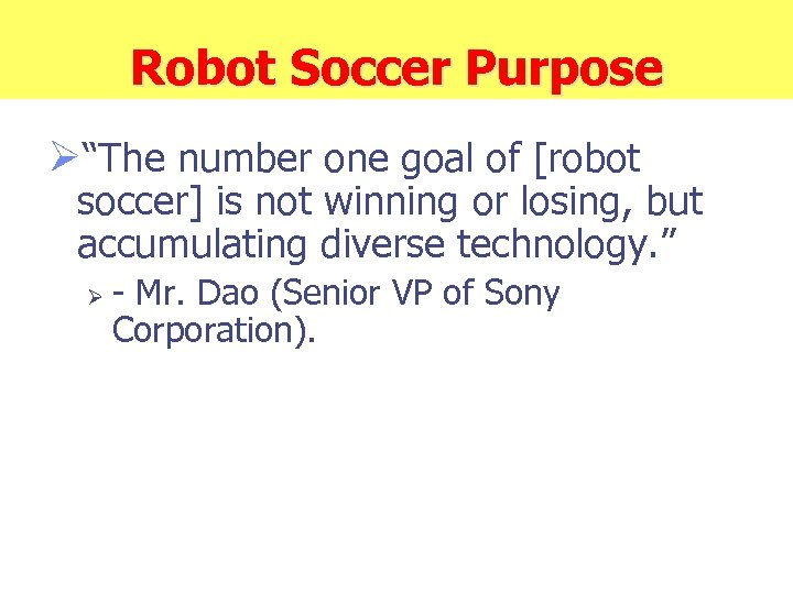 """Robot Soccer Purpose Ø""""The number one goal of [robot soccer] is not winning or"""