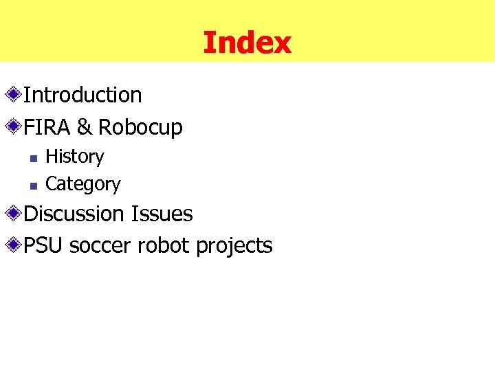 Index Introduction FIRA & Robocup n n History Category Discussion Issues PSU soccer robot