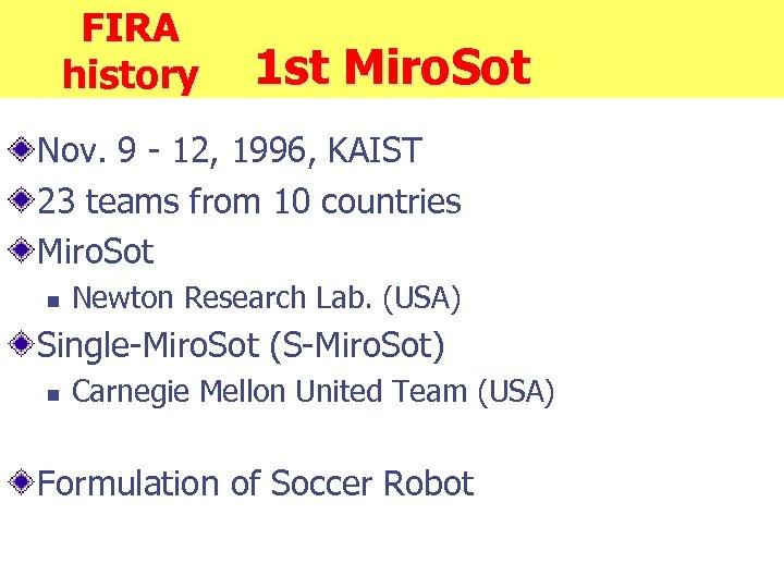 FIRA history 1 st Miro. Sot Nov. 9 - 12, 1996, KAIST 23 teams