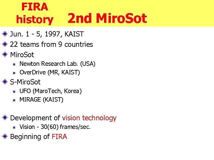 FIRA history 2 nd Miro. Sot Jun. 1 - 5, 1997, KAIST 22 teams