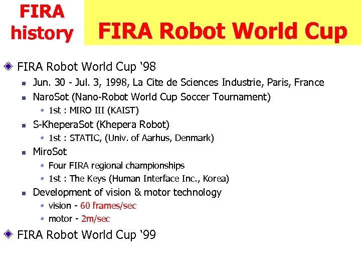 FIRA history FIRA Robot World Cup ' 98 n n Jun. 30 - Jul.