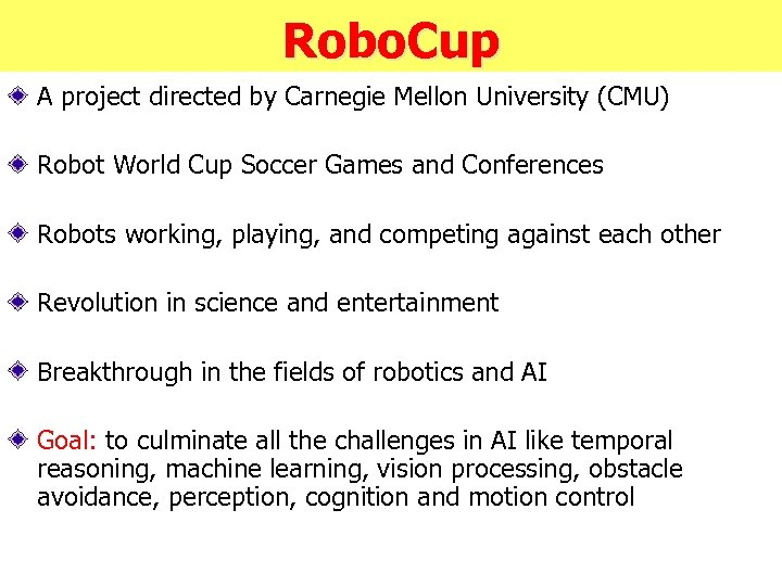 Robo. Cup A project directed by Carnegie Mellon University (CMU) Robot World Cup Soccer
