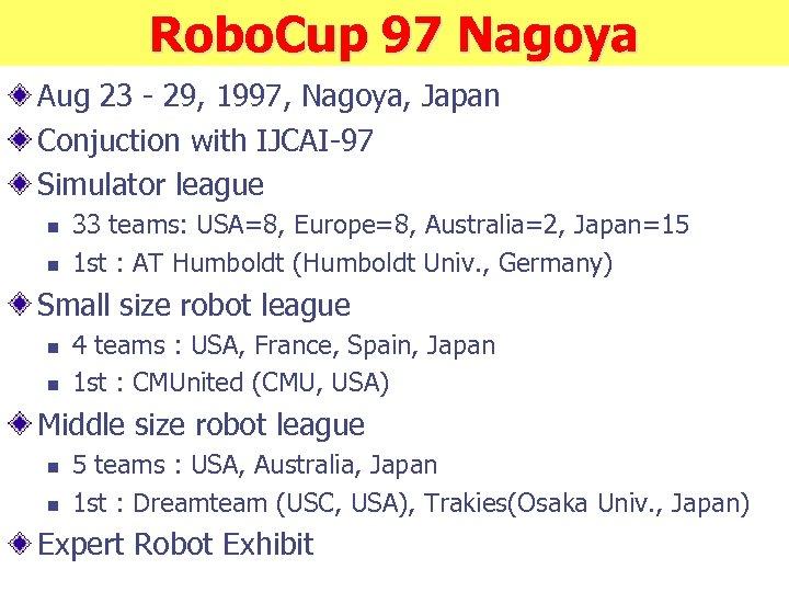 Robo. Cup 97 Nagoya Aug 23 - 29, 1997, Nagoya, Japan Conjuction with IJCAI-97