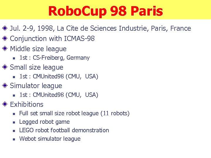 Robo. Cup 98 Paris Jul. 2 -9, 1998, La Cite de Sciences Industrie, Paris,