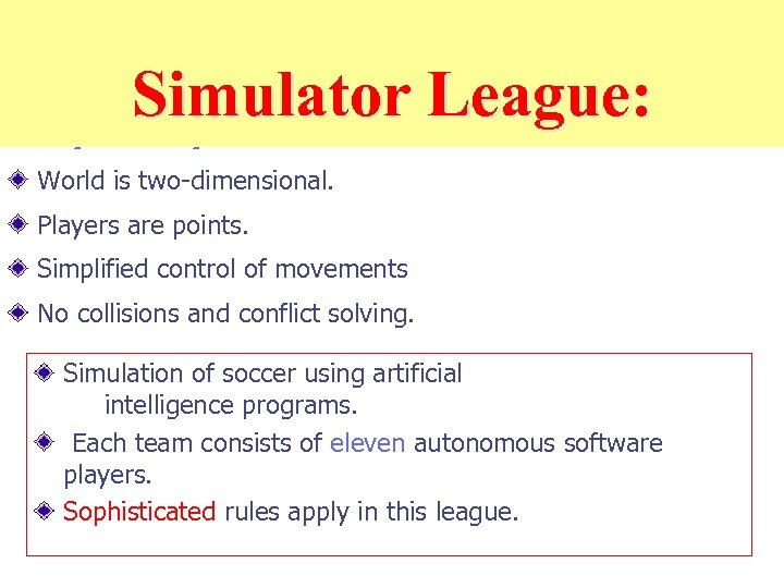 Simulator League: Simplified problem … World is two-dimensional. Players are points. Simplified control of