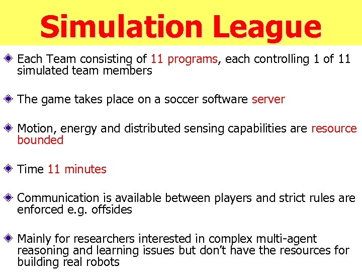 Simulation League Each Team consisting of 11 programs, each controlling 1 of 11 simulated