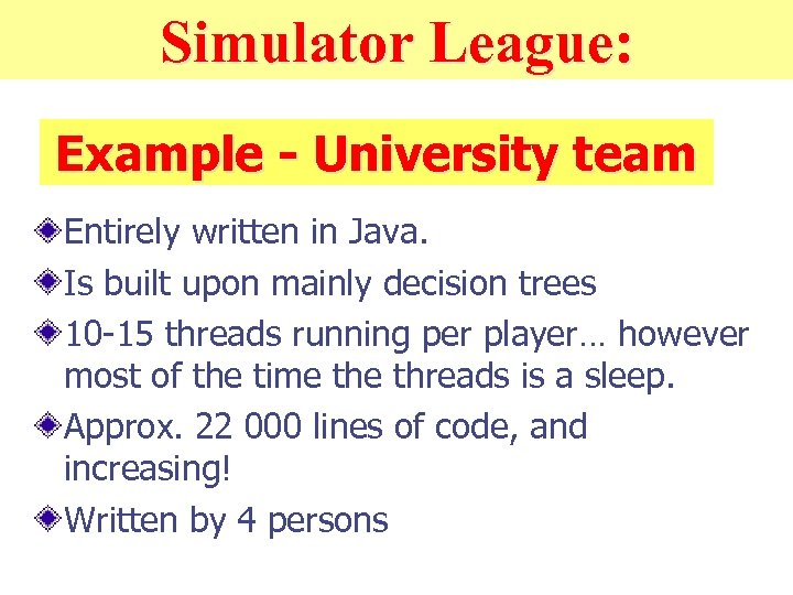 Simulator League: Example - University team Entirely written in Java. Is built upon mainly