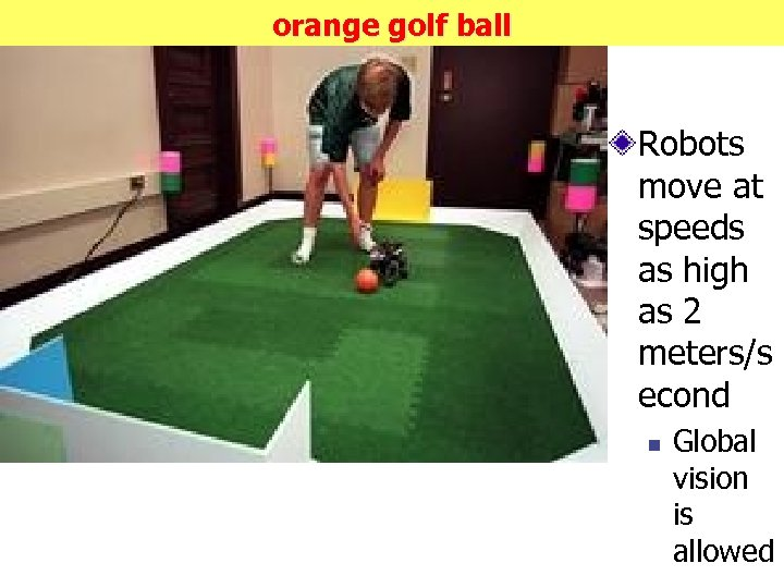 orange golf ball Robots move at speeds as high as 2 meters/s econd n