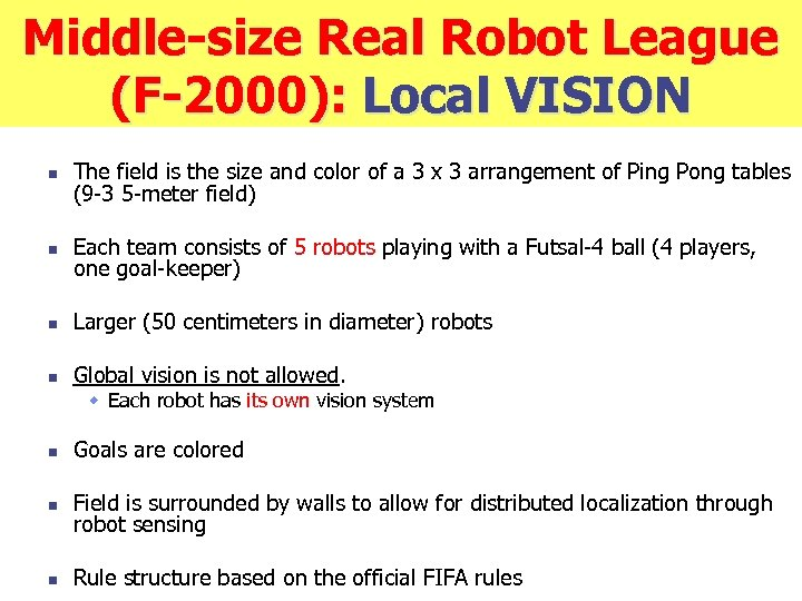 Middle-size Real Robot League (F-2000): Local VISION n The field is the size and