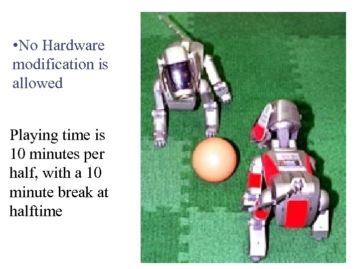 • No Hardware modification is allowed Playing time is 10 minutes per half,