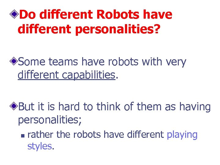 Do different Robots have different personalities? Some teams have robots with very different capabilities.