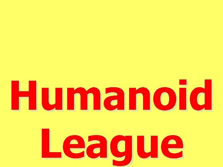 Humanoid League