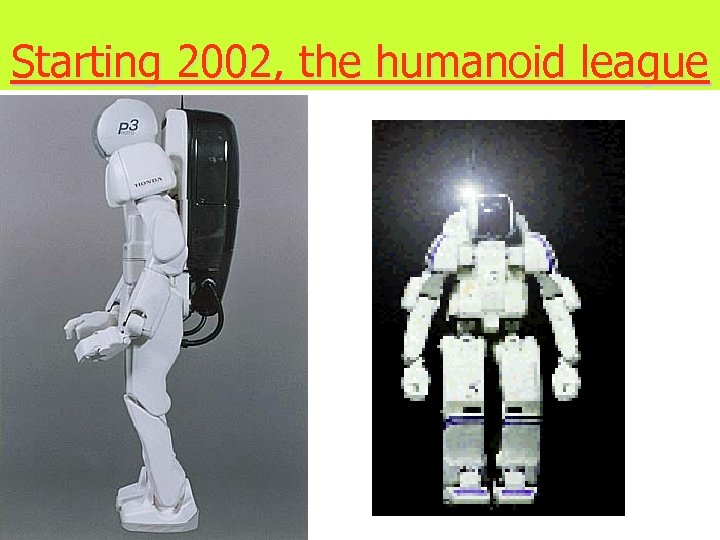 Starting 2002, the humanoid league
